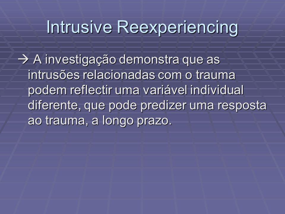 Intrusive Reexperiencing A investigação demonstra que as intrusões relacionadas com o trauma podem reflectir uma variável individual diferente, que po