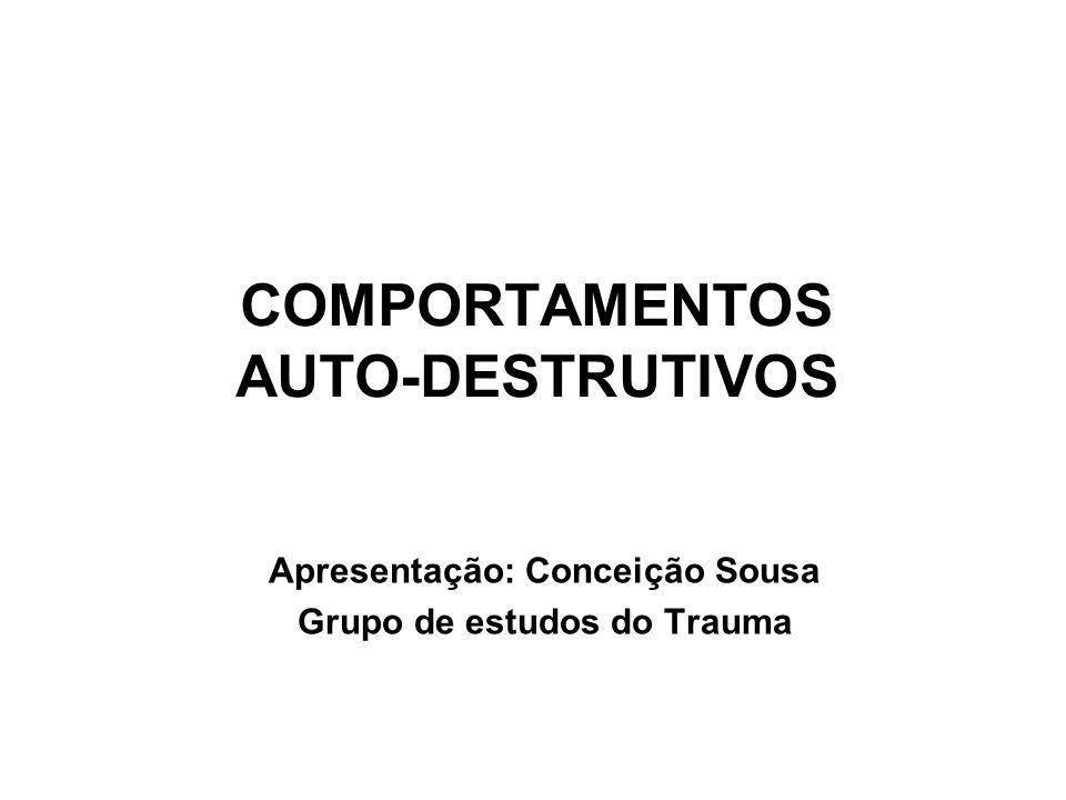 COMPORTAMENTOS AUTO-DESTRUTIVOS (Self-Injurious Behaviors) Os comportamentos auto-destrutivos definem-se como aqueles que envolvem o acto intencional de infligir dano ao tecido.