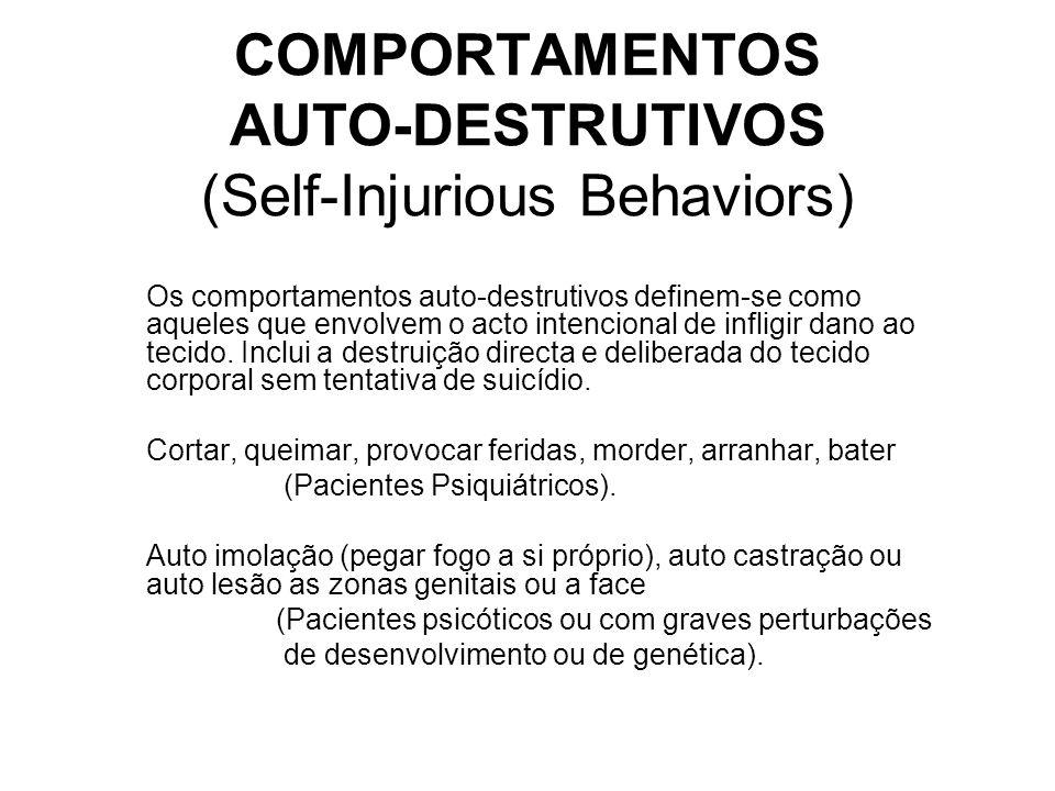 COMPORTAMENTOS AUTO-DESTRUTIVOS (Self-Injurious Behaviors) Os comportamentos auto-destrutivos definem-se como aqueles que envolvem o acto intencional