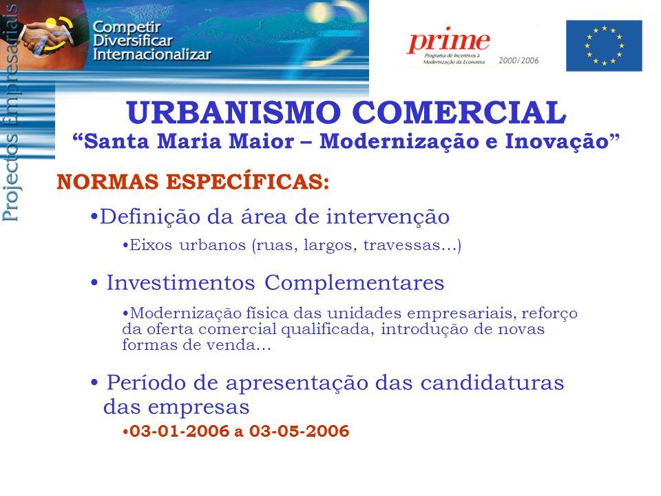 URBANISMO COMERCIAL Santa Maria Maior – Modernização e Inovação NORMAS ESPECÍFICAS: Definição da área de intervenção Eixos urbanos (ruas, largos, trav
