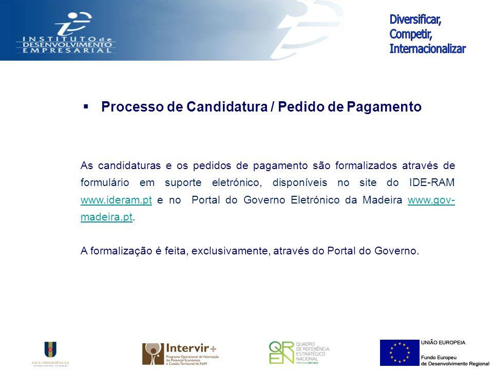 As candidaturas e os pedidos de pagamento são formalizados através de formulário em suporte eletrónico, disponíveis no site do IDE-RAM www.ideram.pt e no Portal do Governo Eletrónico da Madeira www.gov- madeira.pt.