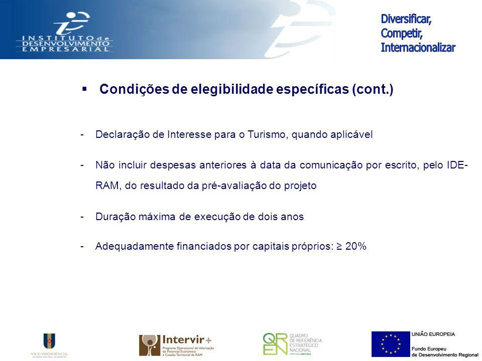 Condições de elegibilidade específicas (cont.) -Declaração de Interesse para o Turismo, quando aplicável -Não incluir despesas anteriores à data da comunicação por escrito, pelo IDE- RAM, do resultado da pré-avaliação do projeto -Duração máxima de execução de dois anos - Adequadamente financiados por capitais próprios: 20%