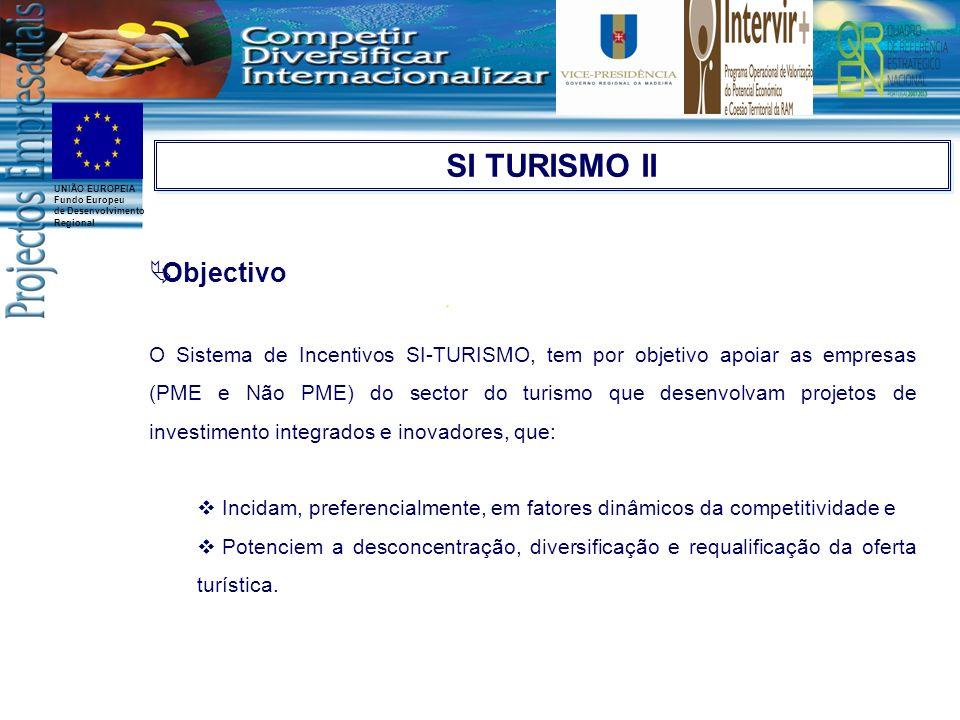 UNIÃO EUROPEIA Fundo Europeu de Desenvolvimento Regional SI TURISMO II Objectivo O Sistema de Incentivos SI-TURISMO, tem por objetivo apoiar as empres