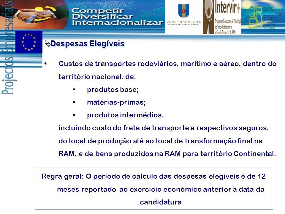 Despesas Elegíveis Custos de transportes rodoviários, marítimo e aéreo, dentro do território nacional, de: produtos base; matérias-primas; produtos in