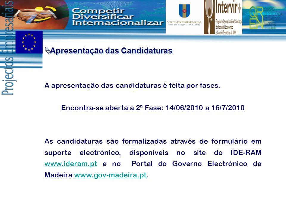 Apresentação das Candidaturas A apresentação das candidaturas é feita por fases. Encontra-se aberta a 2ª Fase: 14/06/2010 a 16/7/2010 As candidaturas