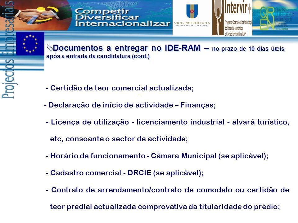 Documentos a entregar no IDE-RAM – no prazo de 10 dias úteis após a entrada da candidatura (cont.) - Certidão de teor comercial actualizada; - Declara