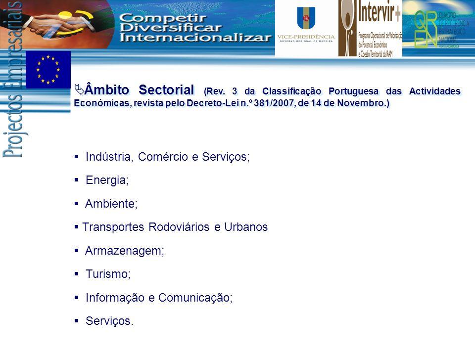 Indústria, Comércio e Serviços; Energia; Ambiente; Transportes Rodoviários e Urbanos Armazenagem; Turismo; Informação e Comunicação; Serviços. Âmbito