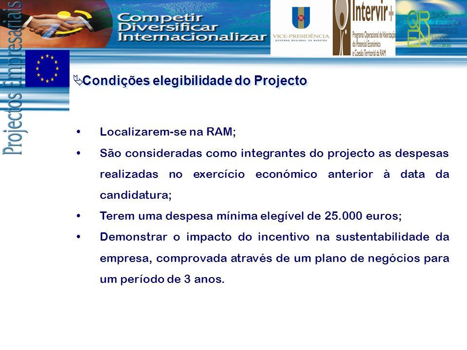 Condições elegibilidade do Projecto Localizarem-se na RAM; São consideradas como integrantes do projecto as despesas realizadas no exercício económico
