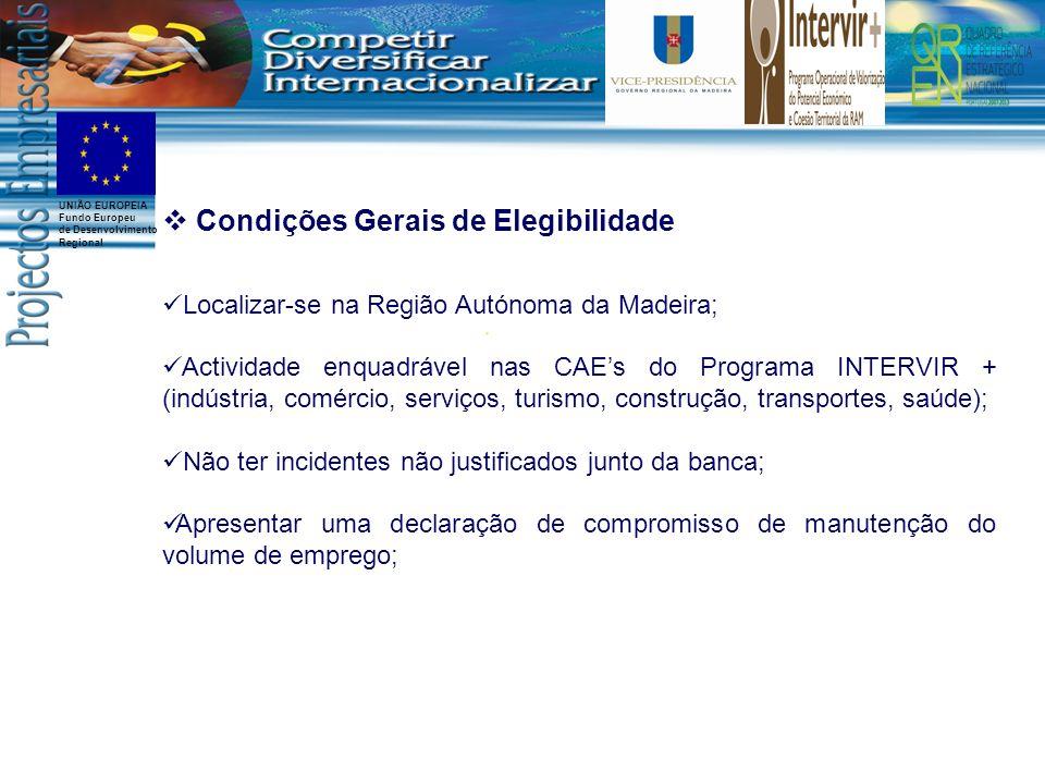 UNIÃO EUROPEIA Fundo Europeu de Desenvolvimento Regional Condições Gerais de Elegibilidade Localizar-se na Região Autónoma da Madeira; Actividade enqu