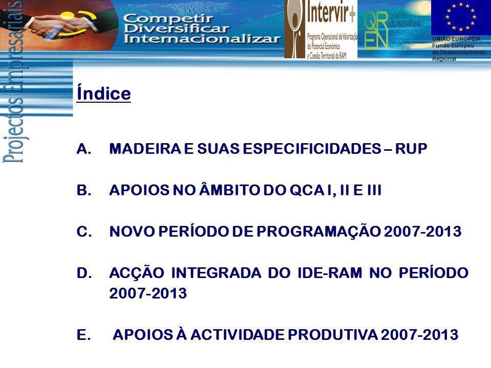 UNIÃO EUROPEIA Fundo Europeu de Desenvolvimento Regional Breve caracterização: 2 ilhas habitadas: Madeira e Porto Santo Área Total: 801 Km 2 População : 246 000 hab.