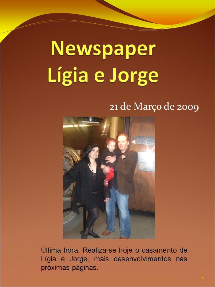 21 de Março de 2009 Última hora: Realiza-se hoje o casamento de Lígia e Jorge, mais desenvolvimentos nas próximas páginas.