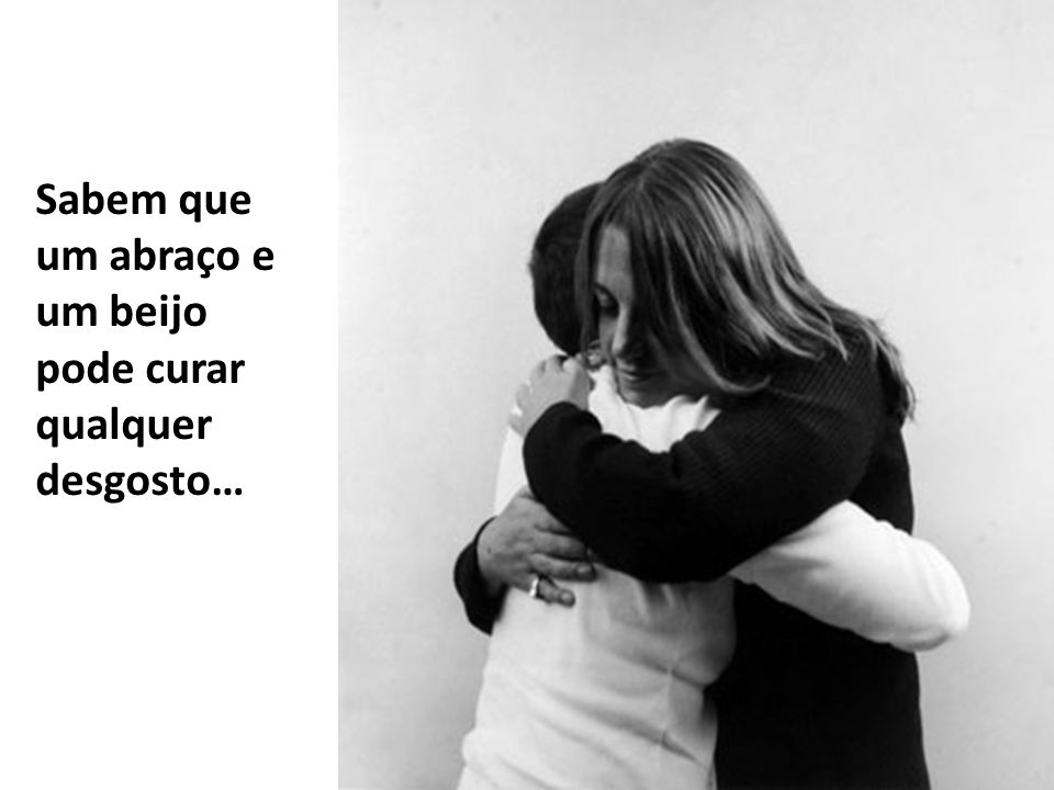 Sabem que um abraço e um beijo pode curar qualquer desgosto…