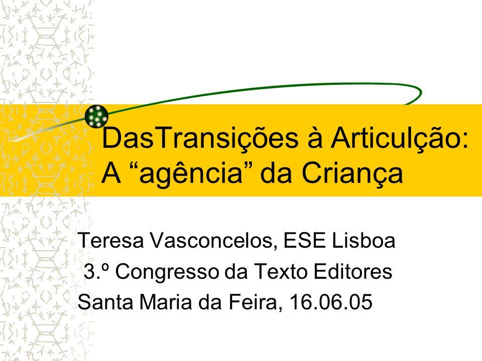 DasTransições à Articulção: A agência da Criança Teresa Vasconcelos, ESE Lisboa 3.º Congresso da Texto Editores Santa Maria da Feira, 16.06.05