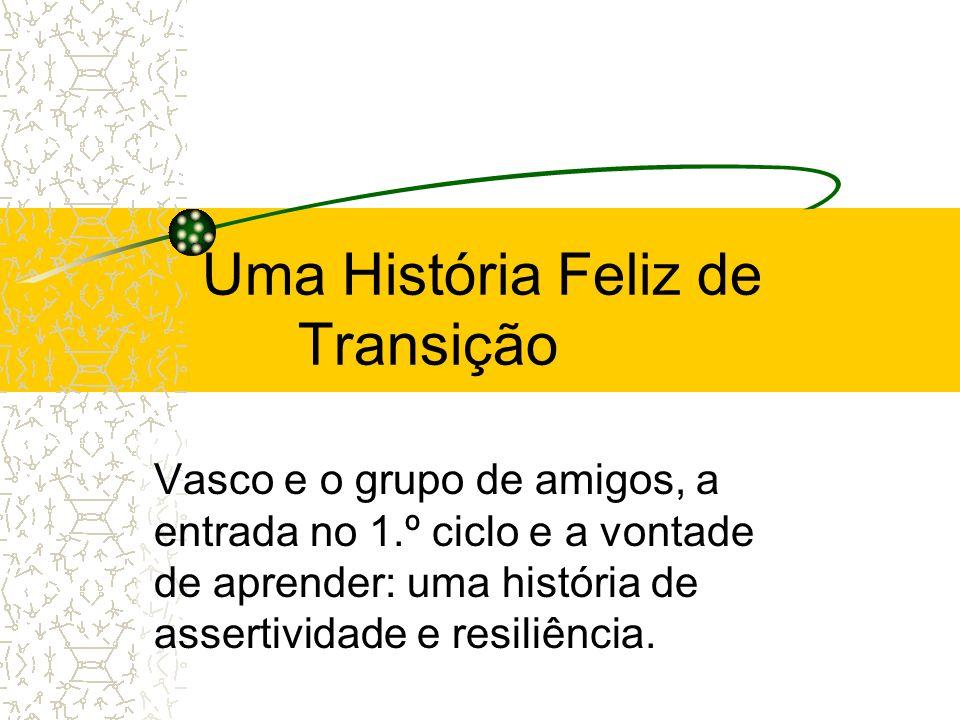 Uma História Feliz de Transição Vasco e o grupo de amigos, a entrada no 1.º ciclo e a vontade de aprender: uma história de assertividade e resiliência