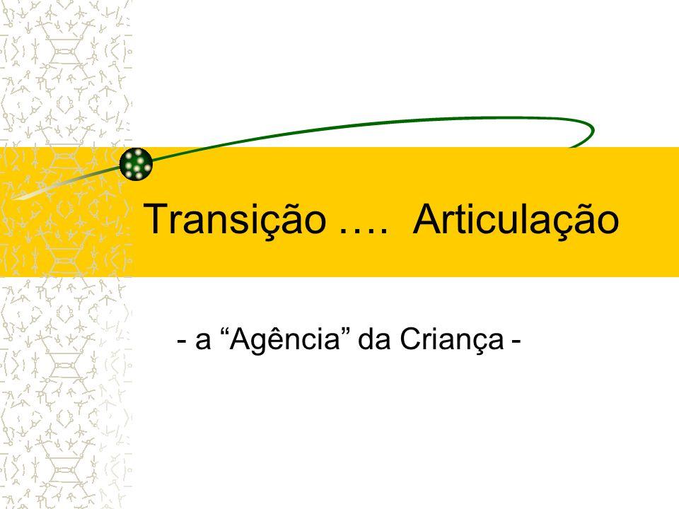 Transição …. Articulação - a Agência da Criança -