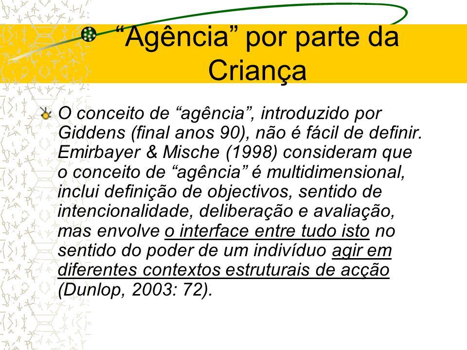 Agência por parte da Criança O conceito de agência, introduzido por Giddens (final anos 90), não é fácil de definir. Emirbayer & Mische (1998) conside