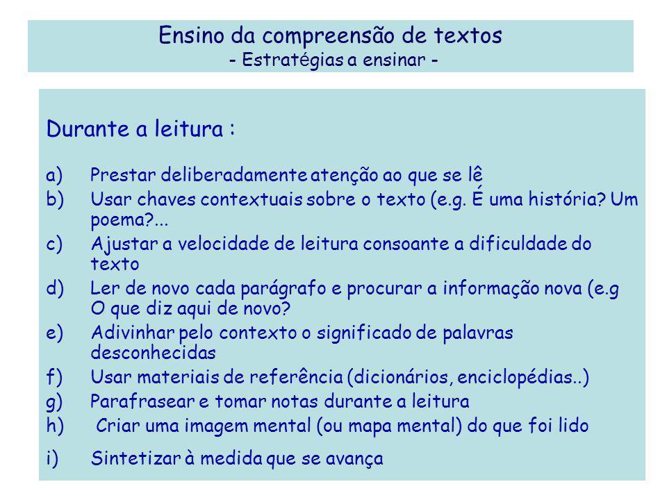 Ensino da compreensão de textos - Estrat é gias a ensinar - Durante a leitura : a)Prestar deliberadamente atenção ao que se lê b)Usar chaves contextua