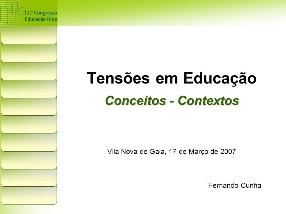 Tensões em Educação Conceitos - Contextos Vila Nova de Gaia, 17 de Março de 2007 Fernando Cunha