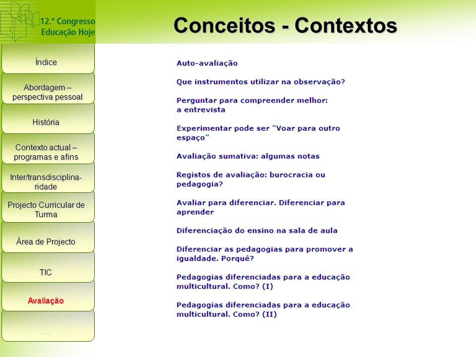Índice História Contexto actual – programas e afins Inter/transdisciplina- ridade Projecto Curricular de Turma Área de Projecto TIC Avaliação … Abordagem – perspectiva pessoal Conceitos - Contextos