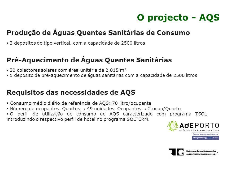 Produção de Águas Quentes Sanitárias de Consumo 3 depósitos do tipo vertical, com a capacidade de 2500 litros Pré-Aquecimento de Águas Quentes Sanitár