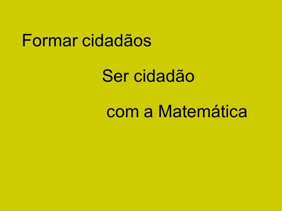 Formar cidadãos Ser cidadão com a Matemática