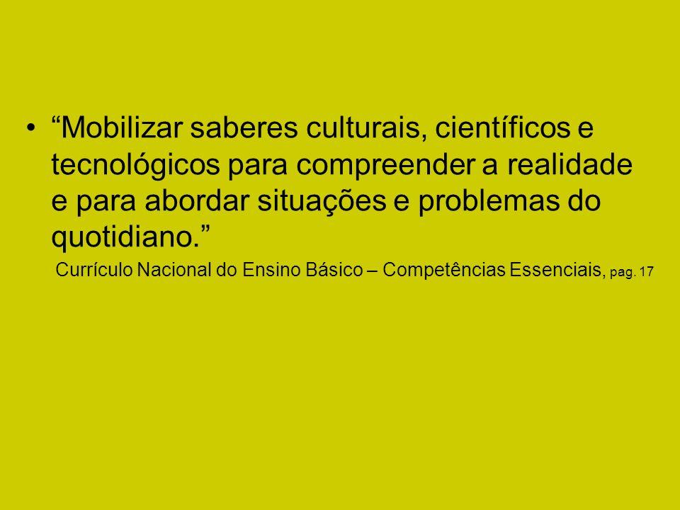 Mobilizar saberes culturais, científicos e tecnológicos para compreender a realidade e para abordar situações e problemas do quotidiano. Currículo Nac