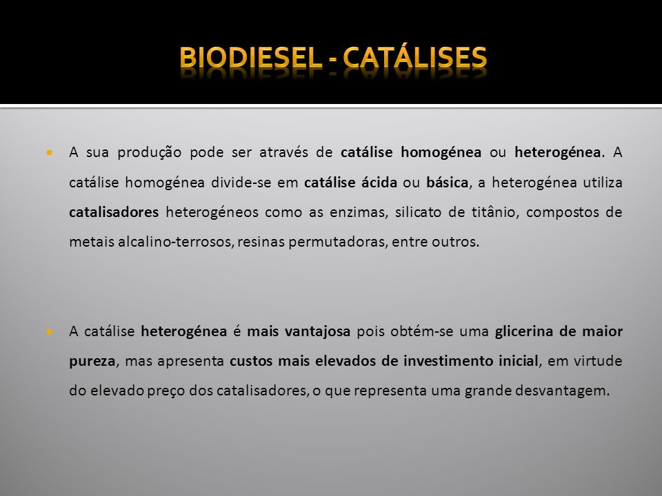 A sua produção pode ser através de catálise homogénea ou heterogénea.