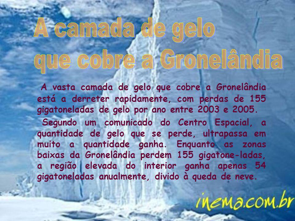 A vasta camada de gelo que cobre a Gronelândia está a derreter rapidamente, com perdas de 155 gigatoneladas de gelo por ano entre 2003 e 2005. Segundo