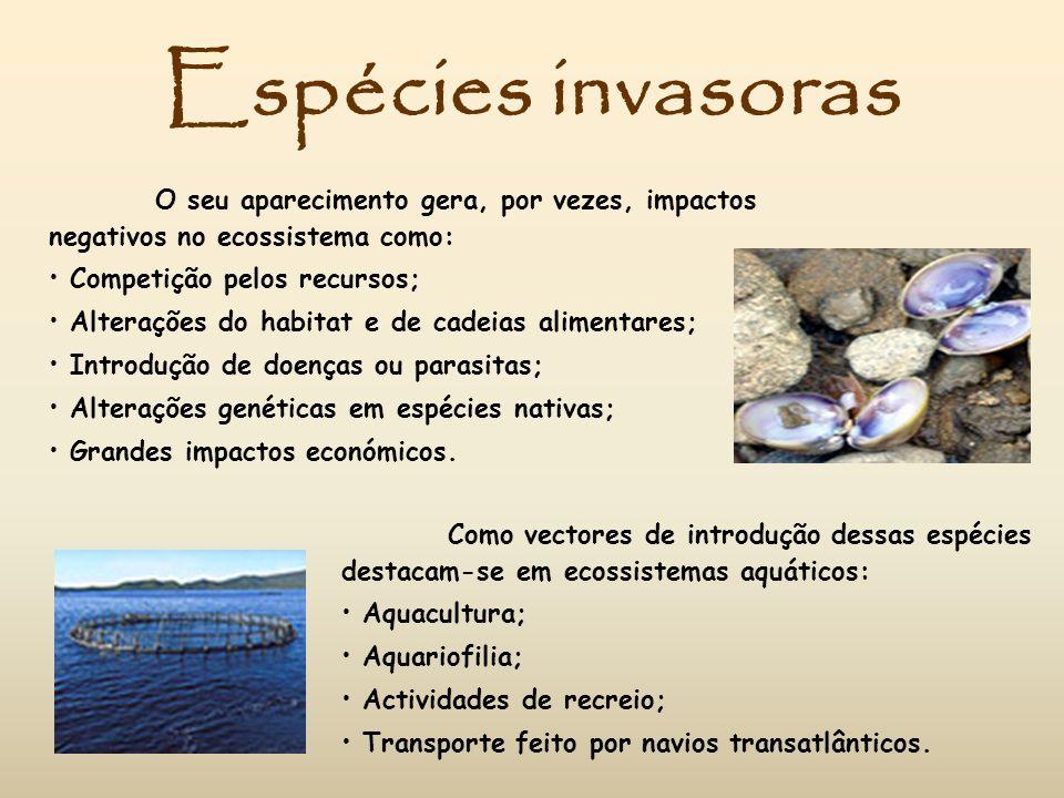 Espécies invasoras O seu aparecimento gera, por vezes, impactos negativos no ecossistema como: Competição pelos recursos; Alterações do habitat e de c