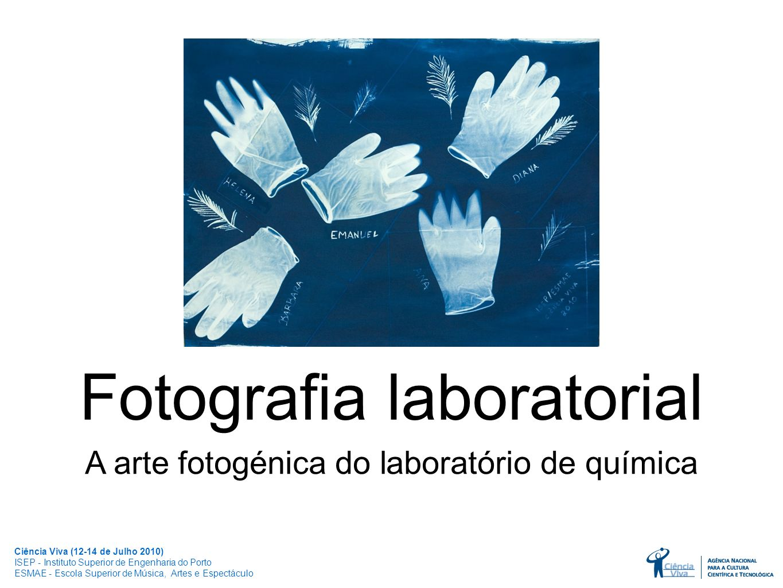 Fotografia laboratorial A arte fotogénica do laboratório de química Ciência Viva (12-14 de Julho 2010) ISEP - Instituto Superior de Engenharia do Port