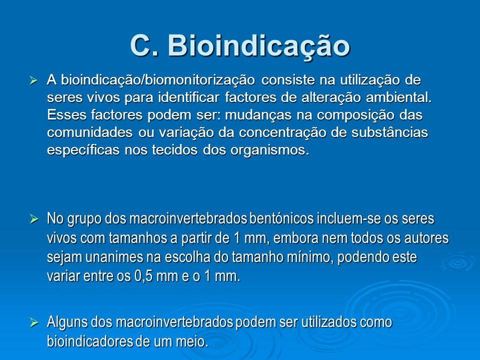C. Bioindicação A bioindicação/biomonitorização consiste na utilização de seres vivos para identificar factores de alteração ambiental. Esses factores