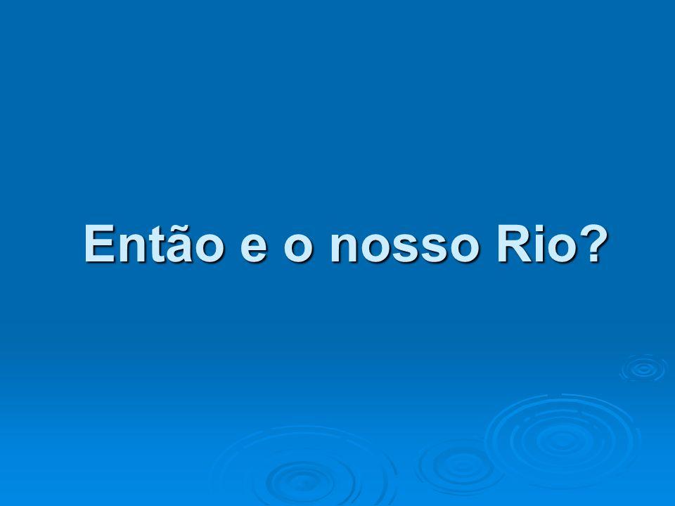 Então e o nosso Rio?