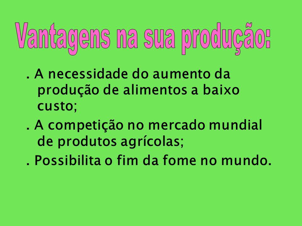 . A necessidade do aumento da produção de alimentos a baixo custo;. A competição no mercado mundial de produtos agrícolas;. Possibilita o fim da fome