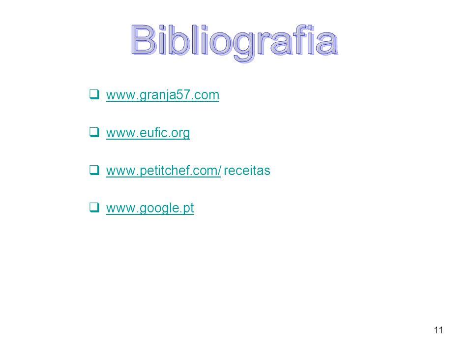 11 www.granja57.com www.eufic.org www.petitchef.com/ receitas www.petitchef.com/ www.google.pt