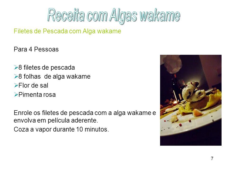 7 Filetes de Pescada com Alga wakame Para 4 Pessoas 8 filetes de pescada 8 folhas de alga wakame Flor de sal Pimenta rosa Enrole os filetes de pescada