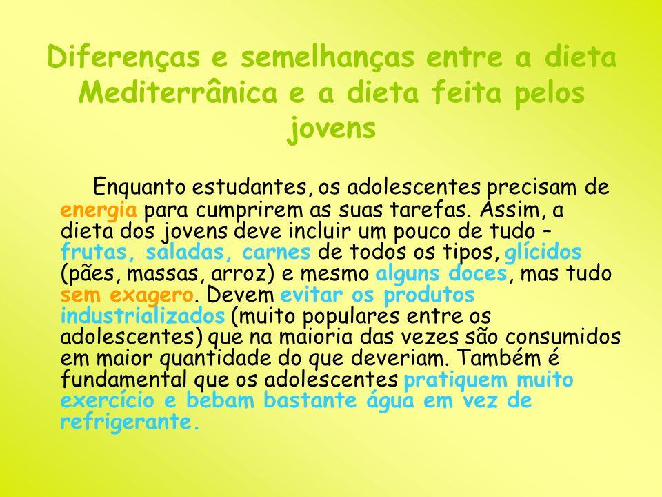 Diferenças e semelhanças entre a dieta Mediterrânica e a dieta feita pelos jovens Enquanto estudantes, os adolescentes precisam de energia para cumpri