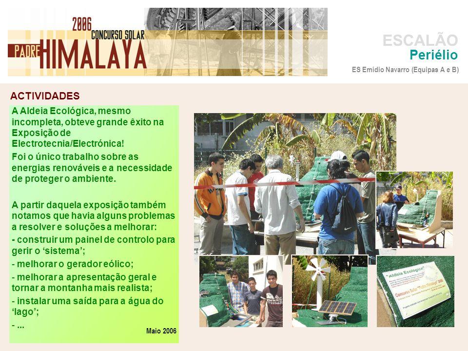 ACTIVIDADES foto ESCALÃO Periélio Depois da apresentação na Exposição de Electrónica/Electrotecnia continuamos a aperfeiçoar a nossa Aldeia Ecológica...