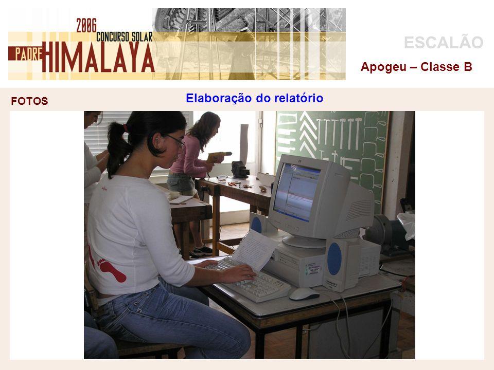 FOTOS ESCALÃO Apogeu – Classe B Elaboração do relatório