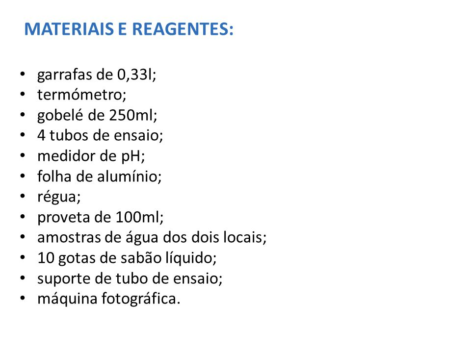 MATERIAIS E REAGENTES: garrafas de 0,33l; termómetro; gobelé de 250ml; 4 tubos de ensaio; medidor de pH; folha de alumínio; régua; proveta de 100ml; a