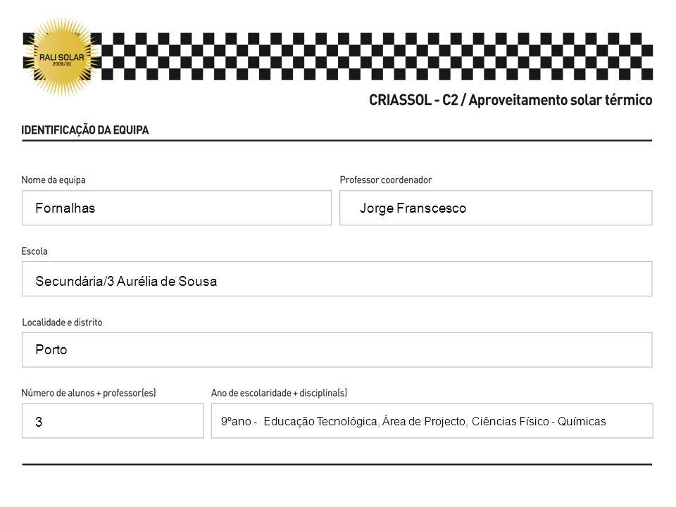 Fornalhas Jorge Franscesco Secundária/3 Aurélia de Sousa Porto 9ºano - Educação Tecnológica, Área de Projecto, Ciências Físico - Químicas 3