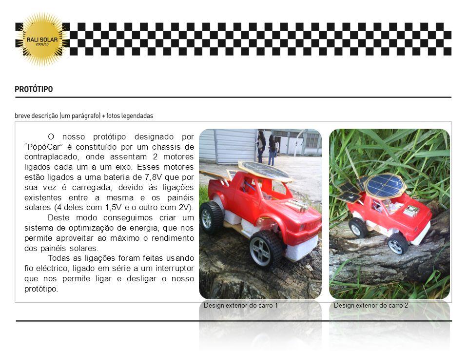 O nosso protótipo designado por PópóCar é constituído por um chassis de contraplacado, onde assentam 2 motores ligados cada um a um eixo. Esses motore
