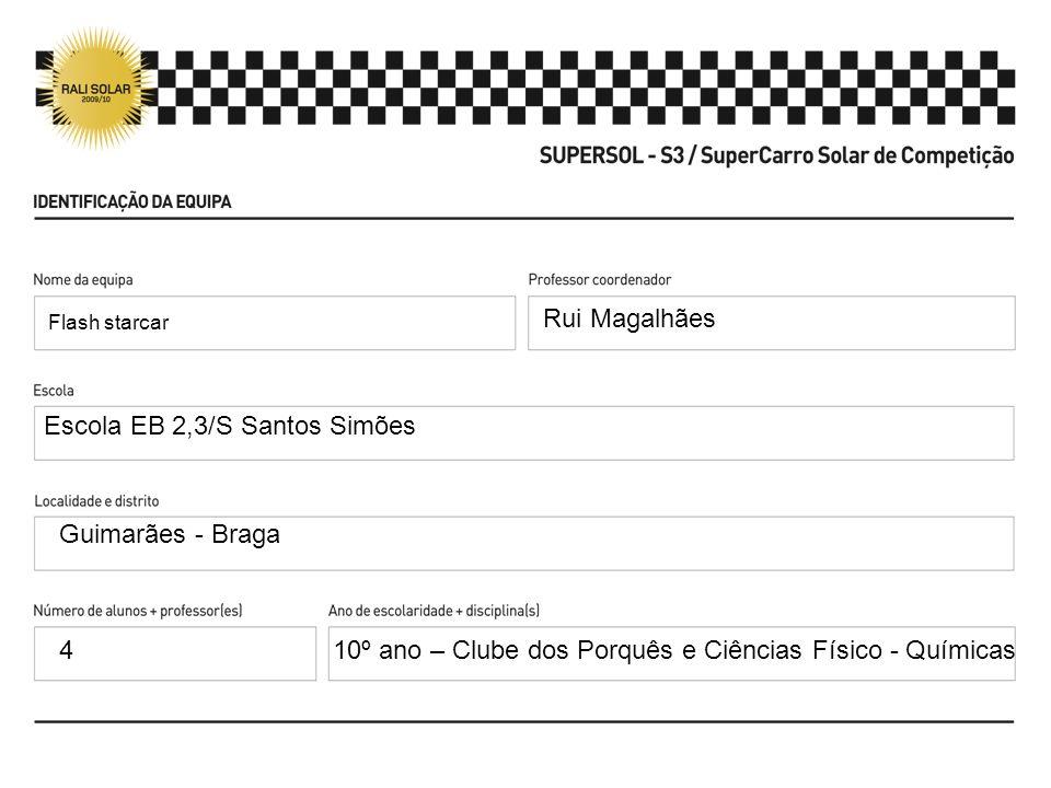 Flash starcar Rui Magalhães Escola EB 2,3/S Santos Simões Guimarães - Braga 410º ano – Clube dos Porquês e Ciências Físico - Químicas