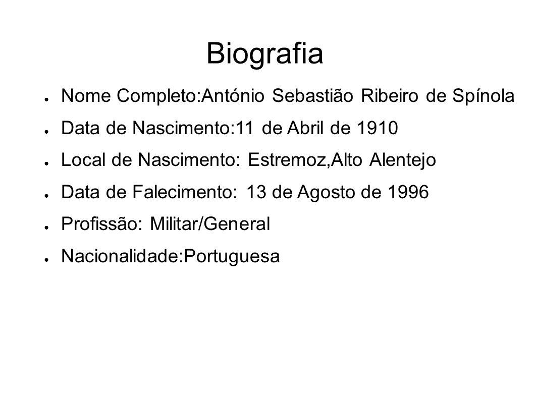 Biografia Nome Completo:António Sebastião Ribeiro de Spínola Data de Nascimento:11 de Abril de 1910 Local de Nascimento: Estremoz,Alto Alentejo Data d