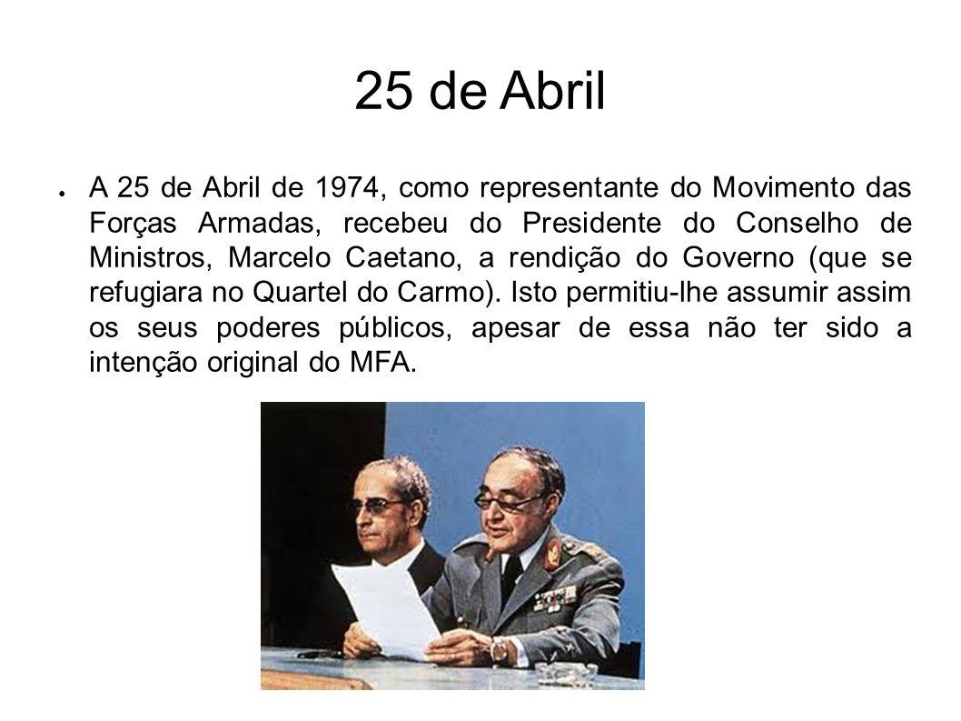 25 de Abril A 25 de Abril de 1974, como representante do Movimento das Forças Armadas, recebeu do Presidente do Conselho de Ministros, Marcelo Caetano