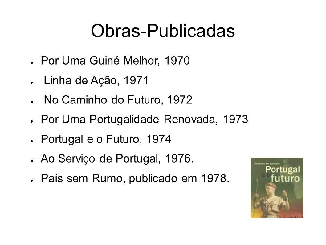 Obras-Publicadas Por Uma Guiné Melhor, 1970 Linha de Ação, 1971 No Caminho do Futuro, 1972 Por Uma Portugalidade Renovada, 1973 Portugal e o Futuro, 1