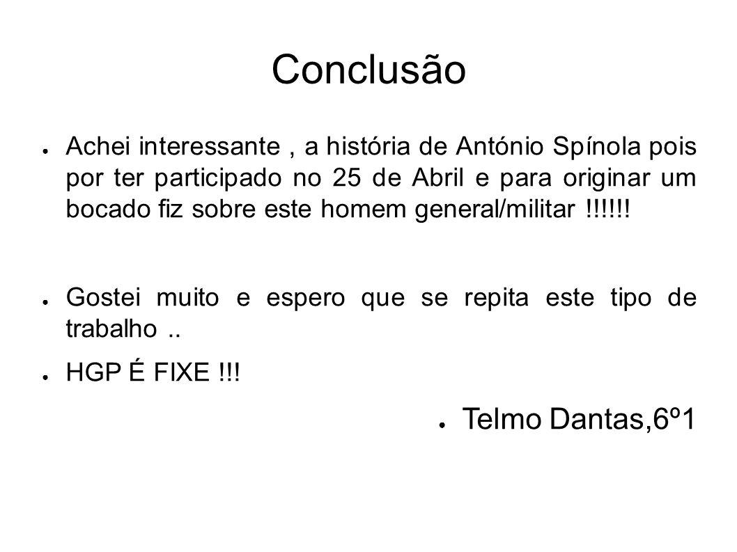 Conclusão Achei interessante, a história de António Spínola pois por ter participado no 25 de Abril e para originar um bocado fiz sobre este homem gen