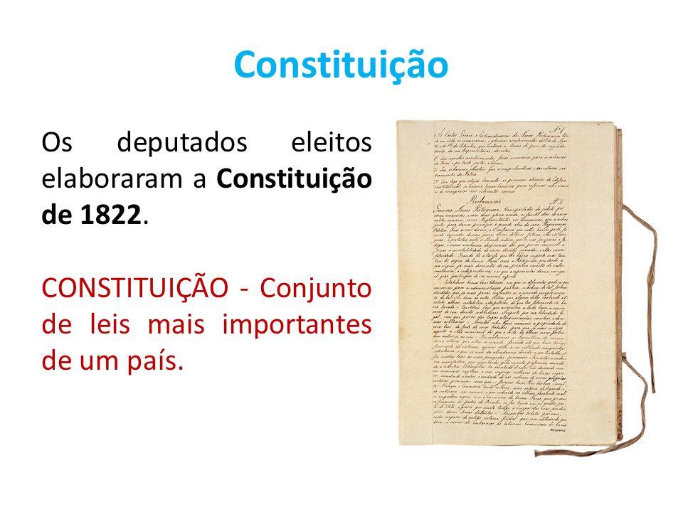 Constituição Os deputados eleitos elaboraram a Constituição de 1822. CONSTITUIÇÃO - Conjunto de leis mais importantes de um país.