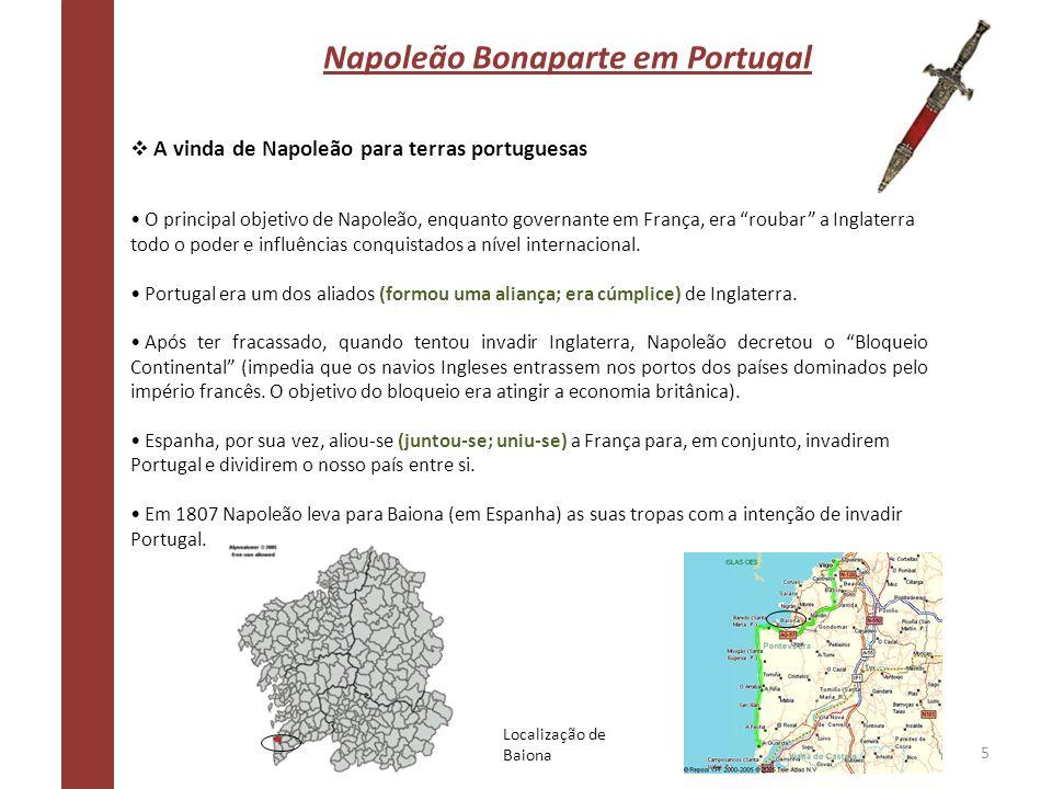 Napoleão Bonaparte em Portugal A vinda de Napoleão para terras portuguesas Mas antes da invasão, ainda tentaram convencer Portugal a juntar-se a eles no Bloqueio Continental.