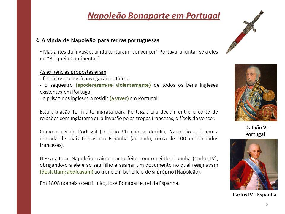 Napoleão Bonaparte em Portugal A vinda de Napoleão para terras portuguesas Mas antes da invasão, ainda tentaram convencer Portugal a juntar-se a eles