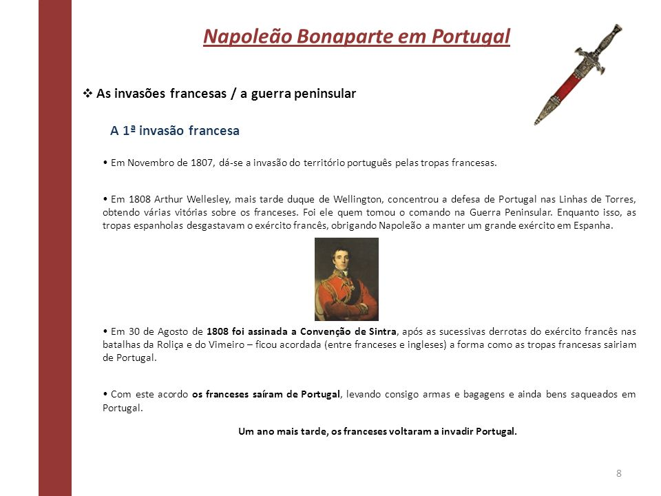 Napoleão Bonaparte em Portugal As invasões francesas / a guerra peninsular A 1ª invasão francesa Um ano mais tarde, os franceses voltaram a invadir Po